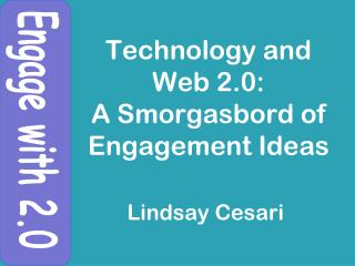 Technology and Web 2.0:  A Smorgasbord of Engagement Ideas