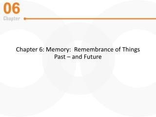 Chapter 6: Memory:  Remembrance of Things Past – and Future