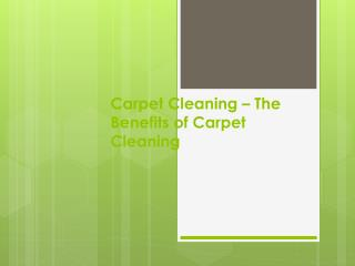 Carpet Cleaning – The Benefits Of Carpet Cleaning