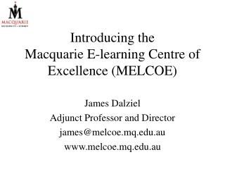 Introducing the  Macquarie E-learning Centre of Excellence (MELCOE)
