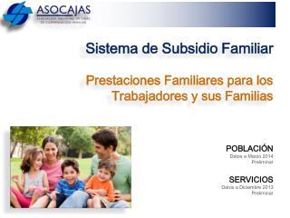 Sistema de Subsidio Familiar Prestaciones Familiares para los  Trabajadores y sus Familias