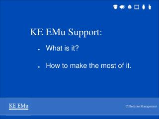 KE EMu Support: What is it? How to make the most of it.