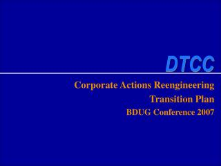 Corporate Actions Reengineering Transition Plan BDUG Conference 2007