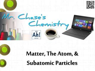 Matter, The Atom, & Subatomic Particles