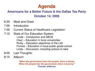 Agenda Americans for a Better Future & the Dallas Tea Party October 14, 2009 6:30 	Meet and Greet