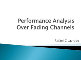 Performance Analysis Over Fading Channels