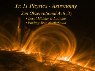 Yr. 11 Physics - Astronomy Sun Observational Activity • Local Midday & Latitude • Finding True North/South