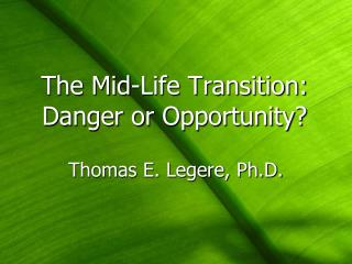 The Mid-Life Transition: Danger or Opportunity?