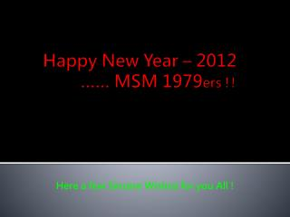 Happy New Year – 2012           …… MSM 1979 ers !!
