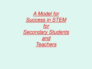 A Model for Success in STEM for Secondary Students and Teachers