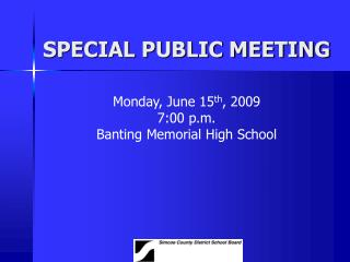 SPECIAL PUBLIC MEETING Monday, June 15 th , 2009 7:00 p.m. Banting Memorial High School
