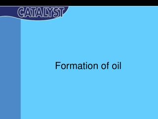 Formation of oil
