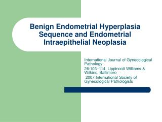 Benign Endometrial Hyperplasia Sequence and Endometrial Intraepithelial Neoplasia