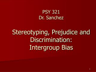 PSY 321 Dr. Sanchez  Stereotyping, Prejudice and Discrimination:  Intergroup Bias