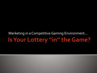 "Is Your Lottery ""in"" the Game?"