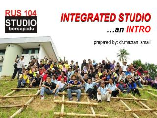 INTEGRATED STUDIO …an  INTRO