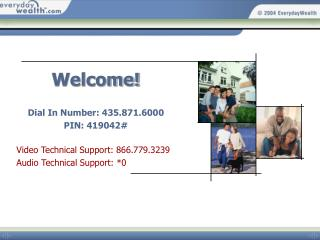 Welcome! Dial In Number: 435.871.6000  PIN: 419042# Video Technical Support: 866.779.3239