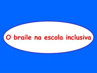 O braile na escola inclusiva