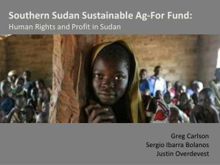 Southern Sudan Sustainable Ag-For Fund:  Human Rights and Profit in Sudan