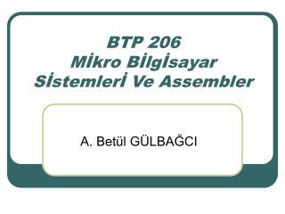 BTP 206  Mİkro Bİlgİsayar Sİstemlerİ Ve Assembler