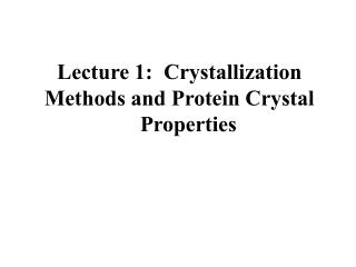 Lecture 1:Crystallization Methods and Protein Crystal Properties