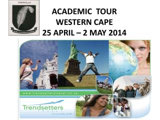 ACADEMIC   TOUR WESTERN CAPE 25 APRIL – 2 MAY 2014