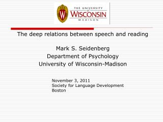The deep relations between speech and reading Mark S. Seidenberg Department of Psychology