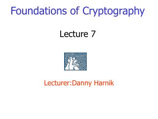 Foundations of Cryptography Lecture 7