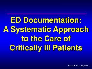 ED Documentation:  A Systematic Approach to the Care of  Critically Ill Patients