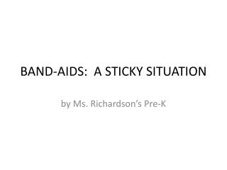 BAND-AIDS:  A STICKY SITUATION