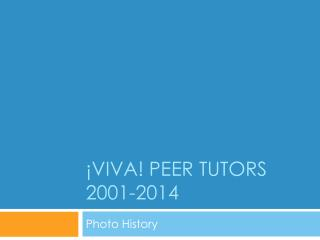 ¡VIVA! Peer tutors 2001-2014
