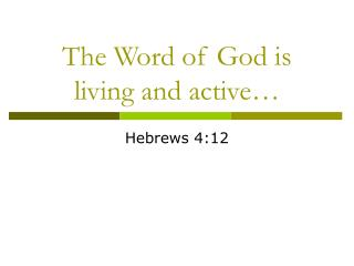 The Word of God is living and active…