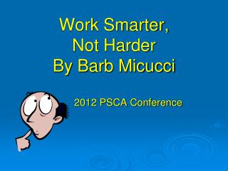 Work Smarter,  Not Harder By Barb Micucci