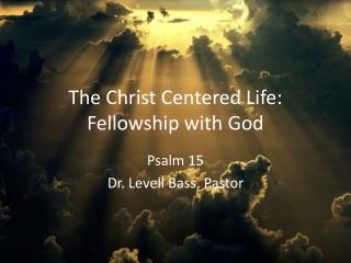 The Christ Centered Life: Fellowship with God
