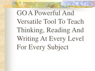 GO A Powerful And Versatile Tool To Teach Thinking, Reading And Writing At Every Level For Every Subject