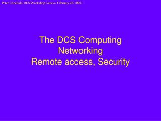 The DCS Computing Networking Remote access, Security
