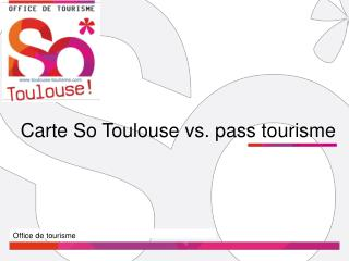 Carte So Toulouse vs. pass tourisme