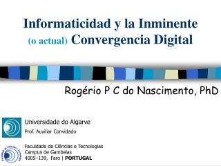 Informaticidad y la Inminente  (o actual)  Convergencia Digital