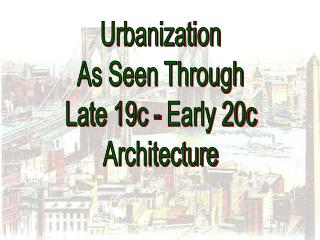 Urbanization As Seen Through Late 19c - Early 20c Architecture