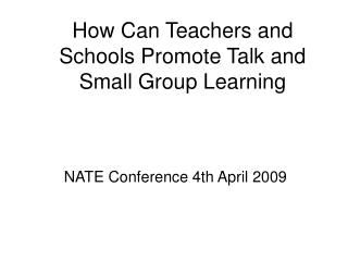 How Can Teachers and Schools Promote Talk and Small Group Learning