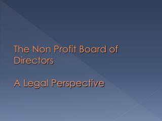The Non Profit Board of Directors A Legal Perspective
