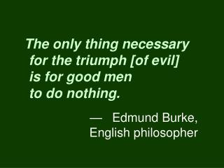 —	Edmund Burke, English philosopher