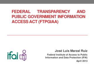FEDERAL TRANSPARENCY AND PUBLIC GOVERNMENT INFORMATION ACCESS ACT (FTPGIAA)