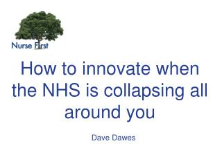 How to innovate when the NHS is collapsing all around you