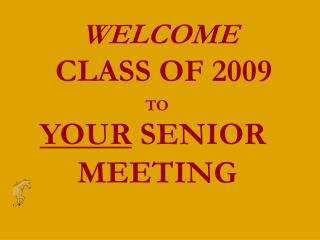WELCOME CLASS OF 2009