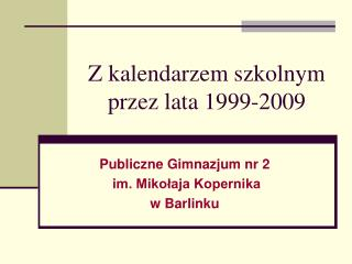 Z kalendarzem szkolnym  przez lata 1999-2009