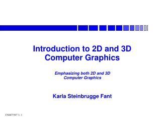 Introduction to 2D and 3D Computer Graphics Emphasizing both 2D and 3D Computer Graphics Karla Steinbrugge Fant