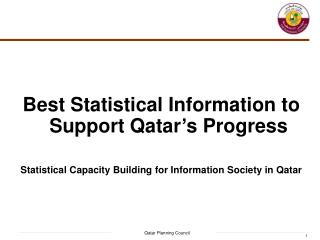 Best Statistical Information to Support Qatar's Progress Statistical Capacity Building for Information Society in Qata