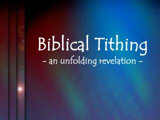 Biblical Tithing - an unfolding revelation -