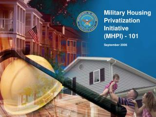Military Housing Privatization Initiative  (MHPI) - 101 September 2006